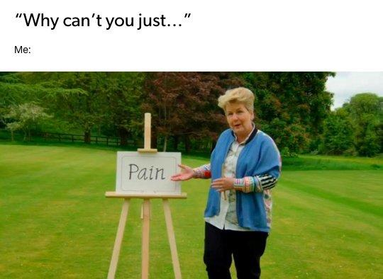 person: why can't you just.... me: photo of a woman pointing to a sign that says 'pain'