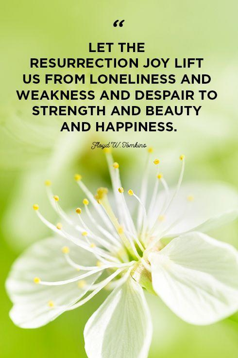 """<p>""""Let the resurrection joy lift us from loneliness and weakness and despair to strength and beauty and happiness.""""</p>"""