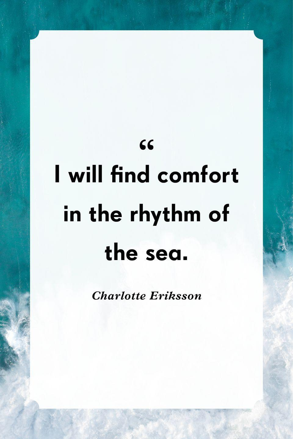 """<p>""""I will find comfort in the rhythm of the sea.""""</p>"""