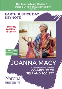 "Be sure to attend Joanna Macy's presentation, ""Conversations on the Co-Arising of Self and Society,"" on Thursday, April 22nd at Noon."