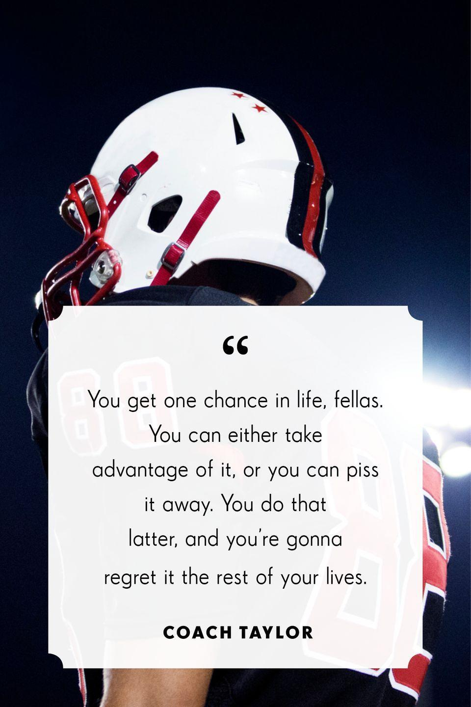 """<p>""""You get one chance in life, fellas. You can either take advantage of it, or you can piss it away. You do that latter, and you're gonna regret it the rest of your lives.""""</p>"""