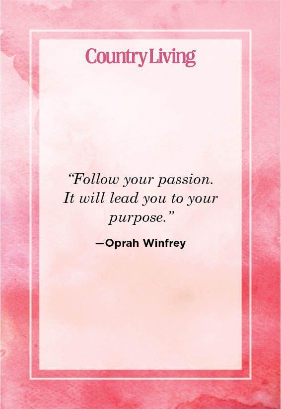 """<p>""""Follow your passion. It will lead you to your purpose.""""</p>"""