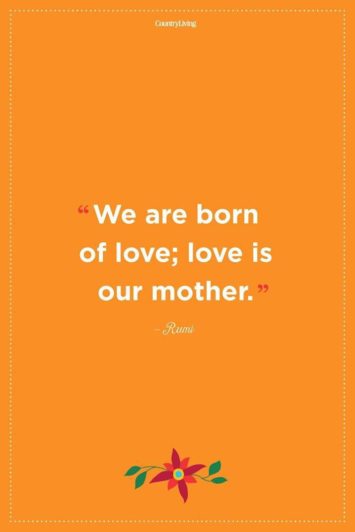 """<p>""""We are born of love; love is our mother.""""</p>"""