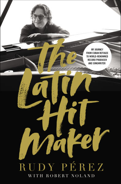 """This cover image released by Zondervan shows """"The Latin Hitmaker: My Journey from Cuban Refugee to World-Renowned Record Producer and Songwriter,"""" a memoir by Rudy Perez with Robert Noland. (Zondervan via AP)"""