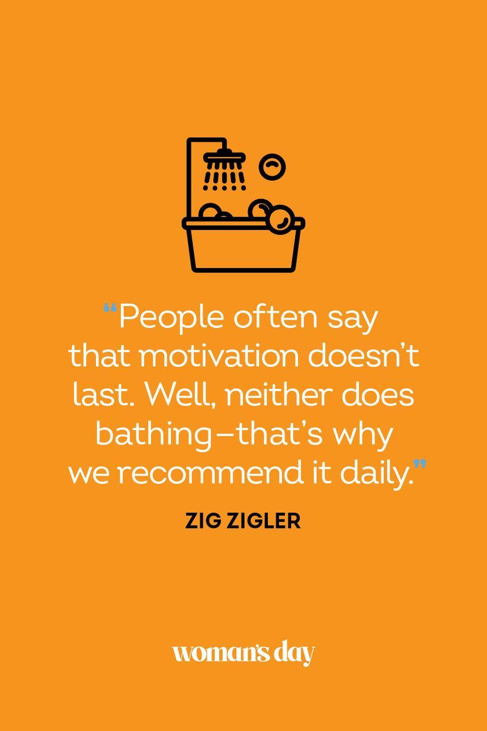 """<p>""""People often say that motivation doesn't last. Well, neither does bathing — that's why we recommend it daily.""""</p>"""