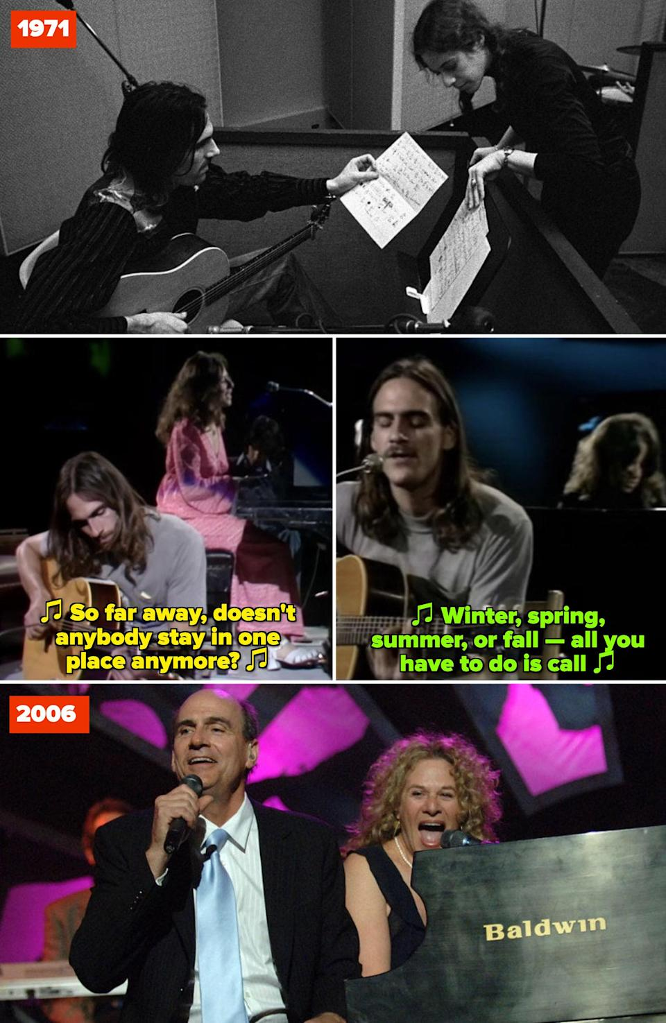 """King and Taylor in a recording studio in 1971; King and Taylor performing """"So Far Away"""" and """"You've Got a Friend"""" on BBC in Concert in 1971; King and Taylor performing at Taylor's MusiCares Person of the Year ceremony in 2006"""