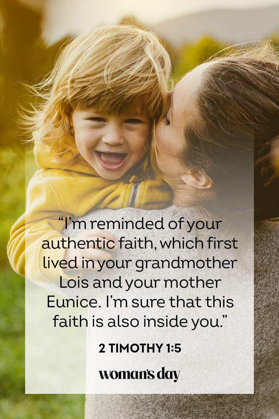 "<p>""I'm reminded of your authentic faith, which first lived in your grandmother Lois and your mother Eunice. I'm sure that this faith is also inside you.""</p><p><strong>The Good News:</strong> Good morals and strong fatih can be seen across multiple generations.</p>"