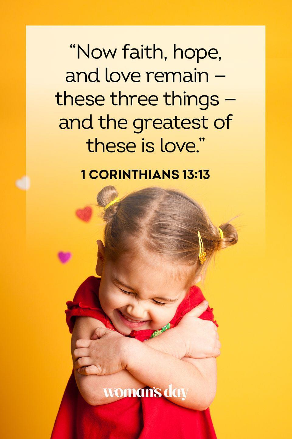 """<p>""""Now faith, hope, and love remain — these three things — and the greatest of these is love."""" — 1 Corinthians 13:13</p><p><strong>The Good News: </strong>We all must have faith, hope, and love, but love is the greatest gift of all. Where this is love, there is also faith and hope.</p>"""