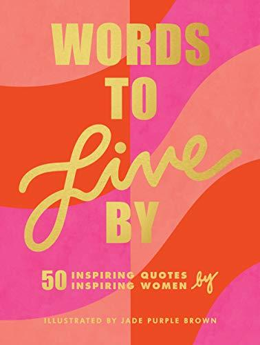 Words to Live by: (inspirational Quote Book for Women, Motivational and Empowering Gift for Girls and Women) (Amazon / Amazon)