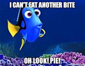 """<p>We're with you, Dory. No matter how full we feel, as soon as our <a href=""""https://www.goodhousekeeping.com/food-recipes/g3986/pumpkin-pie-recipes/"""" rel=""""nofollow noopener"""" target=""""_blank"""" data-ylk=""""slk:favorite pies"""" class=""""link rapid-noclick-resp"""">favorite pies</a> hit the table it's all over. </p>"""