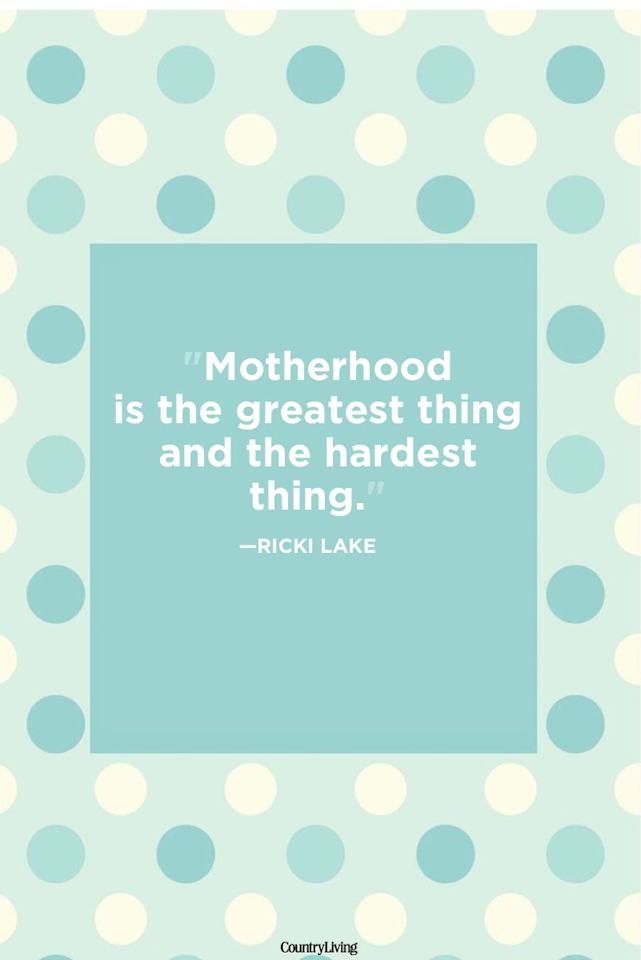 """<p>""""Motherhood is the greatest thing and the hardest thing."""" </p>"""