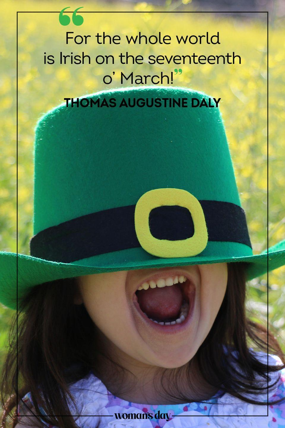 """<p>""""For the whole world is Irish on the seventeenth o' March!"""" — Thomas Augustine Daly</p>"""