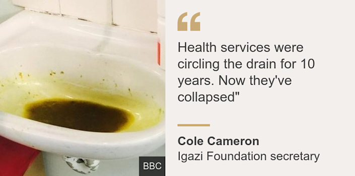 """Health services were circling the drain for 10 years. Now they've collapsed"""", Source: Cole Cameron, Source description: Igazi Foundation secretary, Image:"
