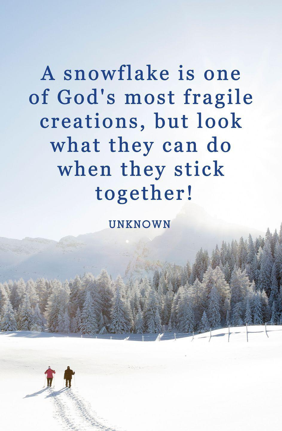 "<p>""A snowflake is one of God's most fragile creations, but look what they can do when they stick together!""</p>"