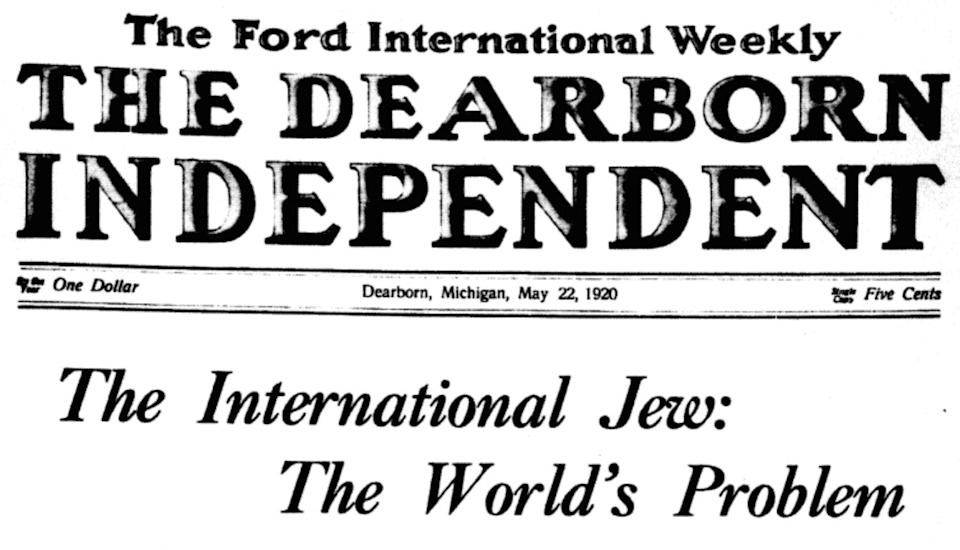 Henry Ford published antisemitic claptrap in his Dearborn Independent every week