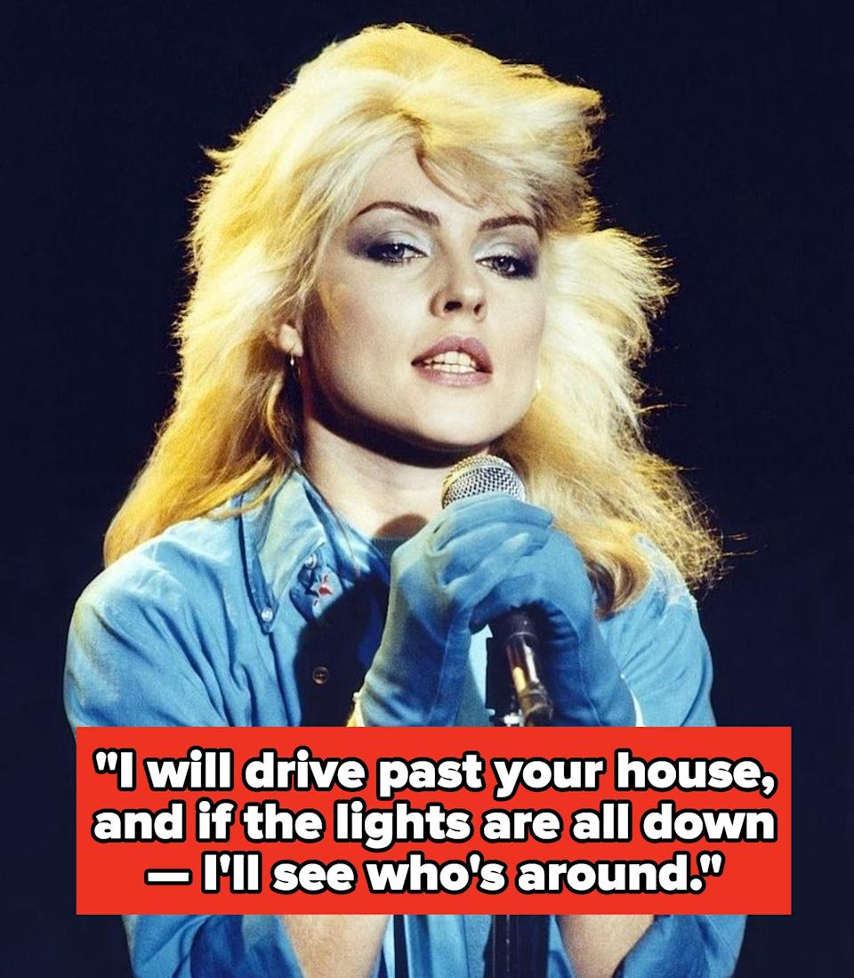 """Blondie lyrics: """"I will drive past your house, and if the lights are all down — I'll see who's around"""""""