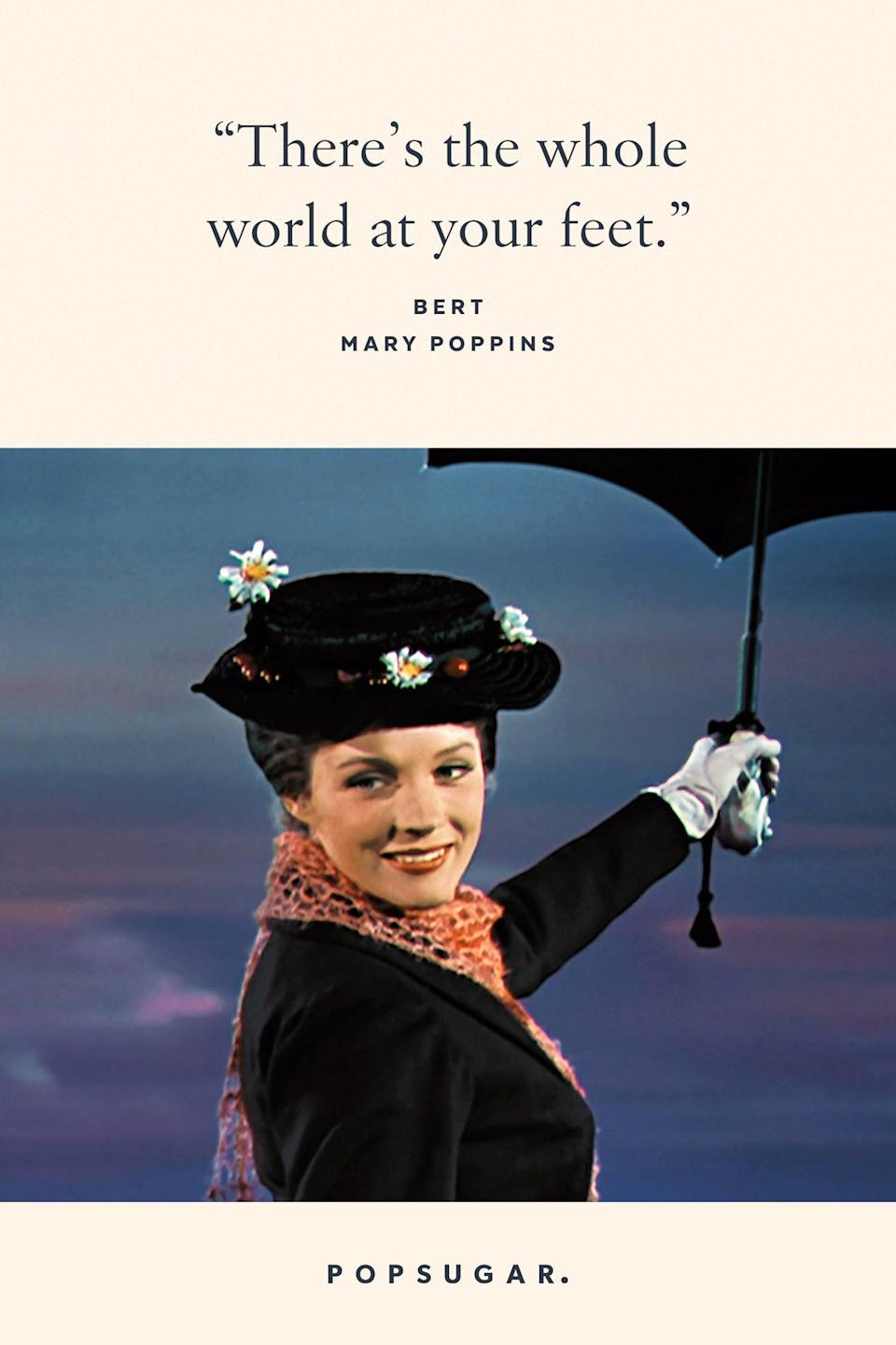 "<p>""There's the whole world at your feet."" - Bert, <b>Mary Poppins</b></p>"