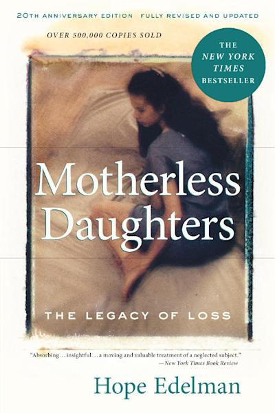 """This book cover image released by Da Capo Press shows """"Motherless Daughters: The Legacy of Loss,"""" by Hope Edelman. Edelman, 49, is happily married with two daughters, ages 12 and 16, but the loss of her mother 32 years ago lingers. She was 17 when her mom died of breast cancer. (AP Photo/Da Capo Press)"""