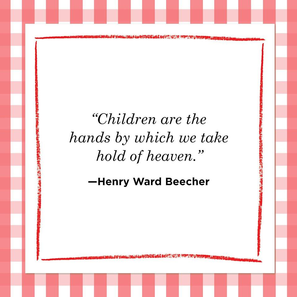 "<p>""Children are the hands by which we take hold of heaven.""<br></p>"