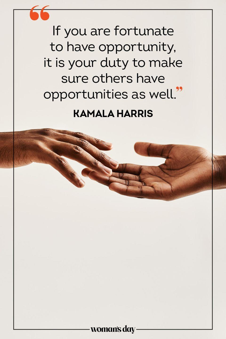 """<p>""""If you are fortunate to have opportunity, it is your duty to make sure others have opportunities as well."""" — Kamala Harris</p>"""