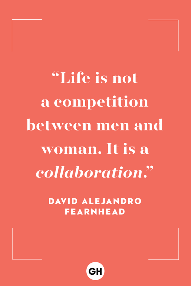 <p>Life is not a competition between men and woman. It is a <em>collaboration</em>. </p>