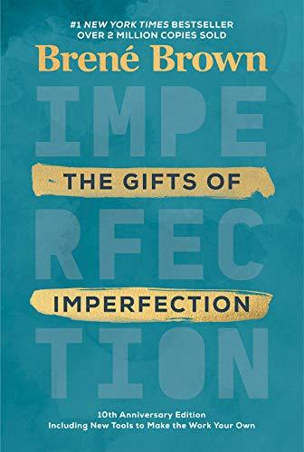 The Gifts of Imperfection: 10th Anniversary Edition: Features a new foreword and brand-new tools (Amazon / Amazon)