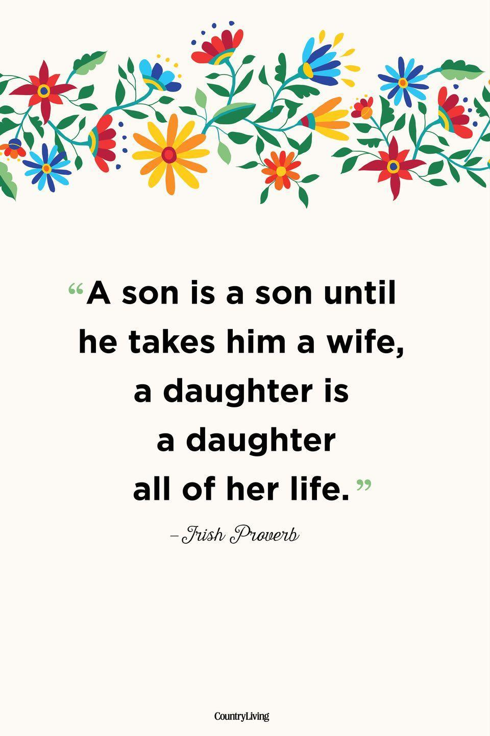 """<p>""""A son is a son until he takes him a wife, a daughter is a daughter all of her life.""""</p>"""