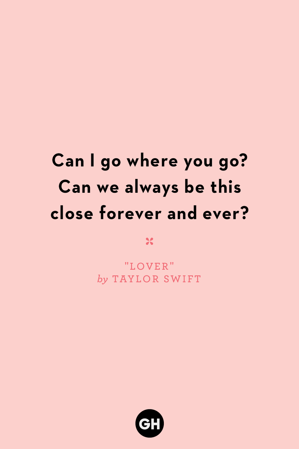 <p>Can I go where you go?</p><p>Can we always be this close forever and ever?</p>