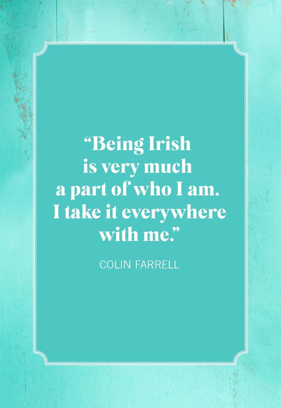 "<p>""Being Irish is very much a part of who I am. I take it everywhere with me.""</p>"