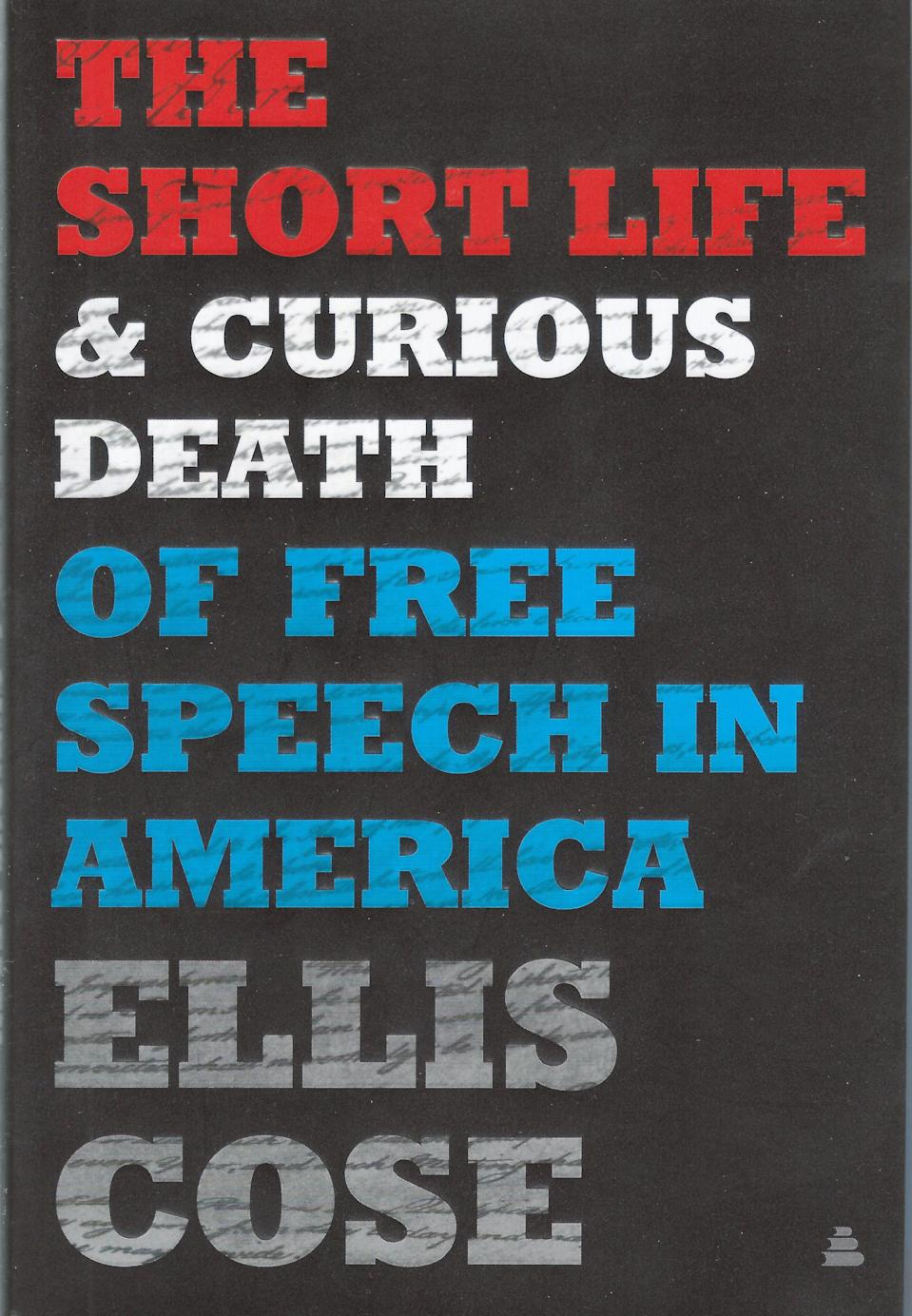 The Short Life & Curious Death of Free Speech in America, by Ellis Cose, published Sept. 15, 2020, by Amistad.