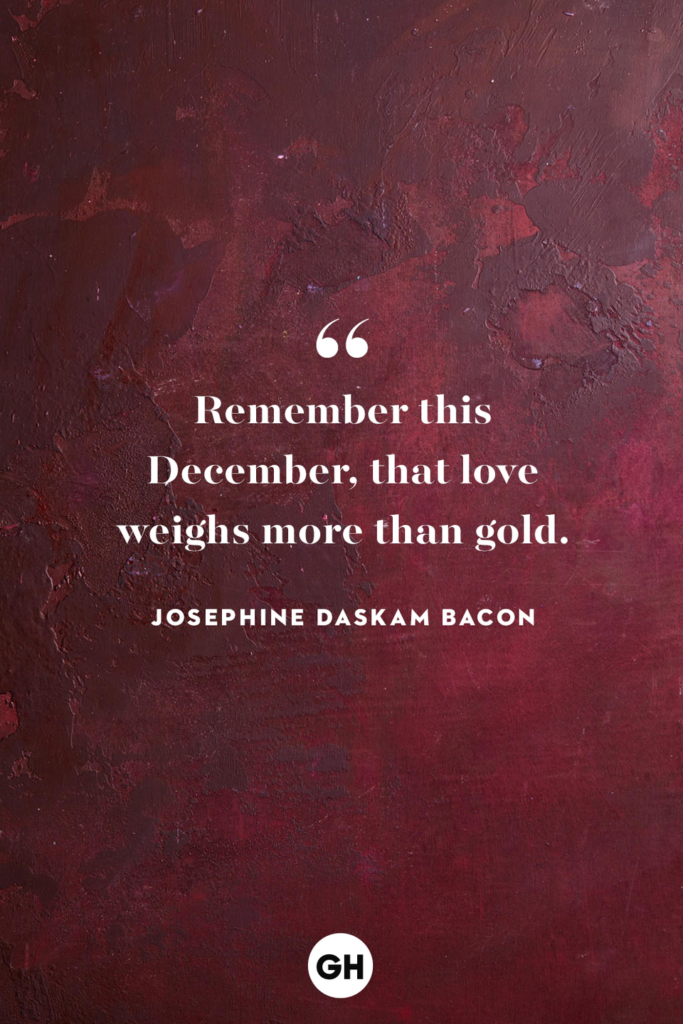 <p>Remember this December, that love weighs more than gold.</p>