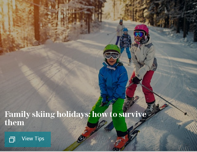 Family skiing holidays: how to survive them