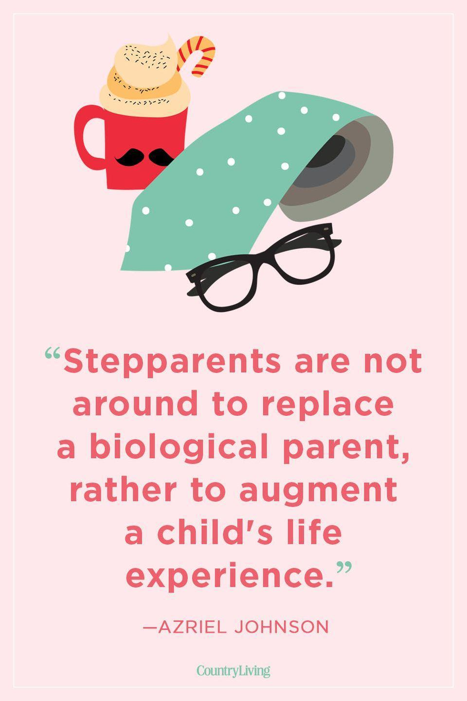 """<p>""""Stepparents are not around to replace a biological parent, rather to augment a child's life experience.""""</p>"""