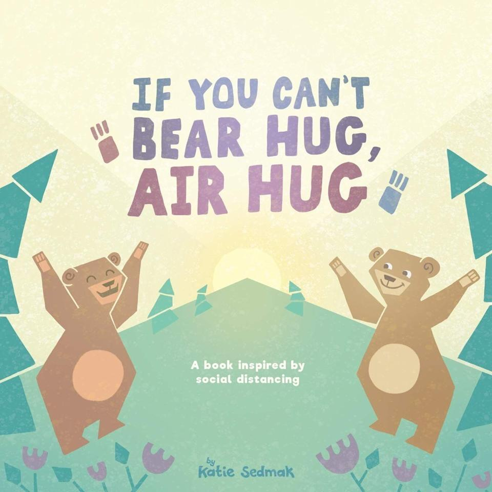 """This book about social distancing highlights ways to show love from afar. <i>(Available <a href=""""https://www.amazon.com/You-Cant-Bear-Hug-Air/dp/0578700670"""" target=""""_blank"""" rel=""""noopener noreferrer"""">here</a>.)</i>"""