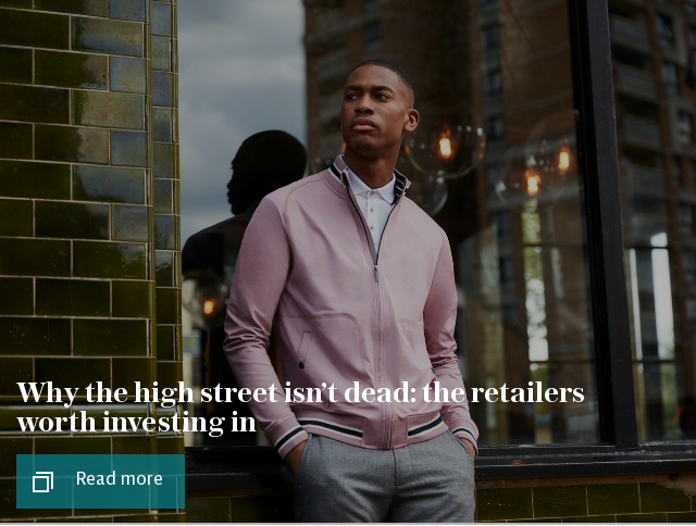 Why the high street isn't dead: the retailers worth investing in
