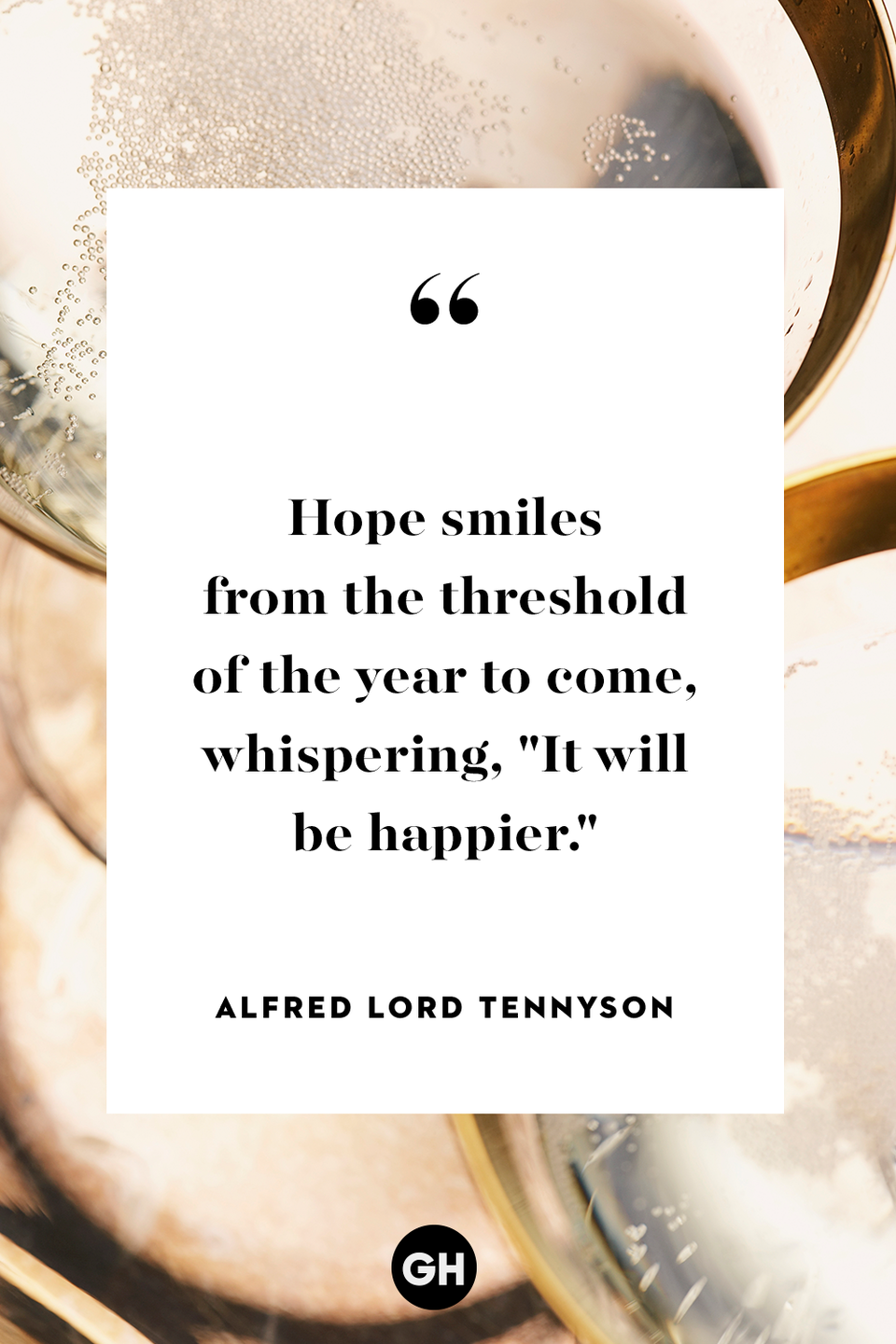 "<p>Hope smiles from the threshold of the year to come, whispering, ""It will be happier.""</p>"