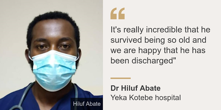 """""""It's really incredible that he survived being so old and we are happy that he has been discharged"""""""", Source: Dr Hiluf Abate, Source description: Yeka Kotebe hospital, Image: Dr Hanif"""