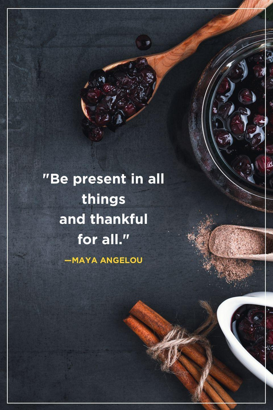 """<p>""""Be present in all things and thankful for all.""""</p>"""