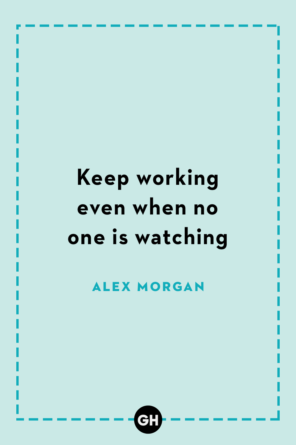 <p>Keep working even when no one is watching.</p>