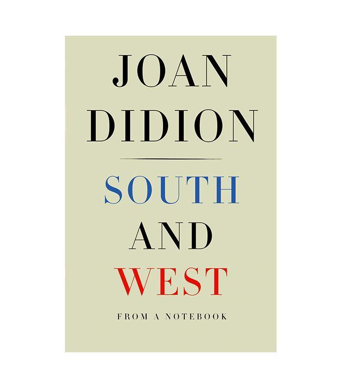 """If you're a die-hard Joan Didion fan then you've probably wondered what it'd be like to step inside her mind. Reading her notebooks full of observations, passing thoughts, or drafts of articles is probably the closest way to find out. South and West is a compilation of Didion's notebook entries from a road trip she took in the 1970's, which never materialized into published work until now. The LA Times summarizes it beautifully, saying """"that sort of paradox is central to Didion's work: She takes a ruin and in prose makes it whole and beautiful.""""As one of the most seminal thinkers about the American west and how it shapes one's identity, this piece is a window into the living legend's process as a writer and thinker. The Teaser: """"In June the air is heavy with death and sex. Not violent death, but death by decay, overripeness, rotting...fever of unknown etiology... Dark like an x-ray: The atmosphere absorbs its own light, never reflects light but sucks it in until random objects glow with morbid luminescence."""""""