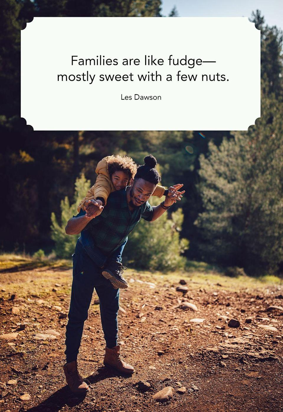 "<p>""Families are like fudge—mostly sweet with a few nuts.""</p>"