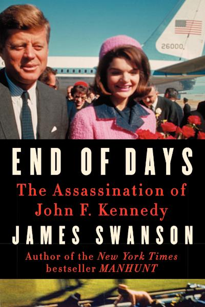 """This book cover image released by William Morrow shows """"End of Days: The Assassination of John F. Kennedy,"""" by James Swanson. (AP Photo/William Morrow)"""