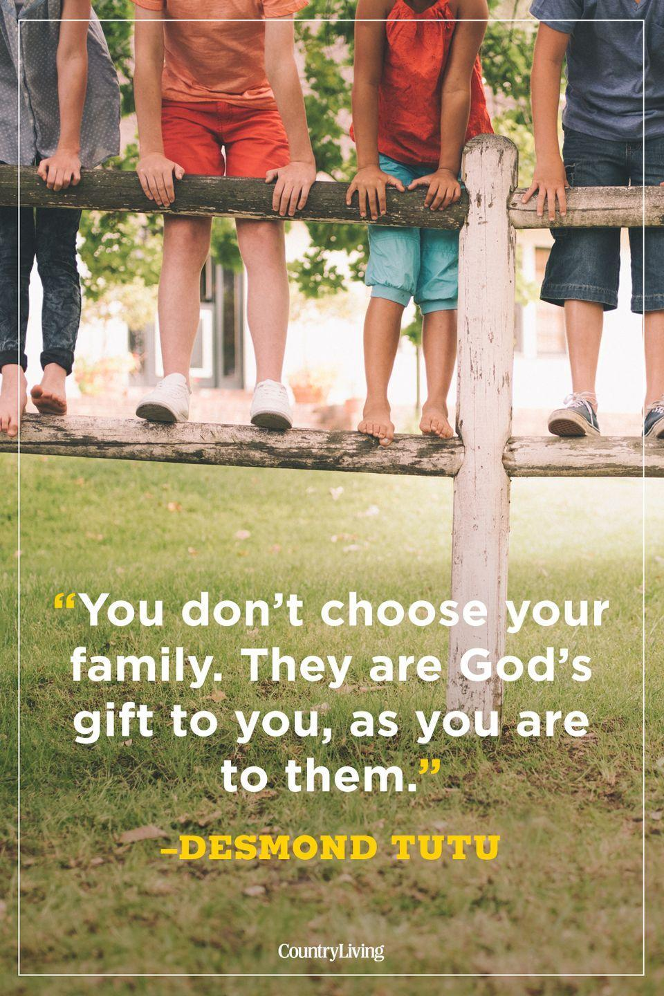 """<p>""""You don't choose your family. They are God's gift to you, as you are to them.""""</p>"""