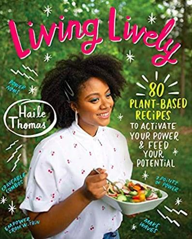 <p>At just 16 years old, Haile Thomas became the youngest person to graduate from the Institute For Integrative Nutrition as a certified integrative nutrition health coach. Now, at 19, Thomas is a social entrepreneur, speaker, and activist who teaches young people the importance of living a healthy, nourishing lifestyle.</p> <p>In Thomas's book, <span><strong>Living Lively: 80 Plant-Based Recipes to Activate Your Power and Feed Your Potential</strong></span> ($22), Thomas shares brain-boosting vegan recipes like golden dream turmeric berry chia pudding, fruity Jamaican cornmeal porridge, and a Korean jackfruit sloppy Jill that proves nutrition-packed meals can taste oh-so good.</p>