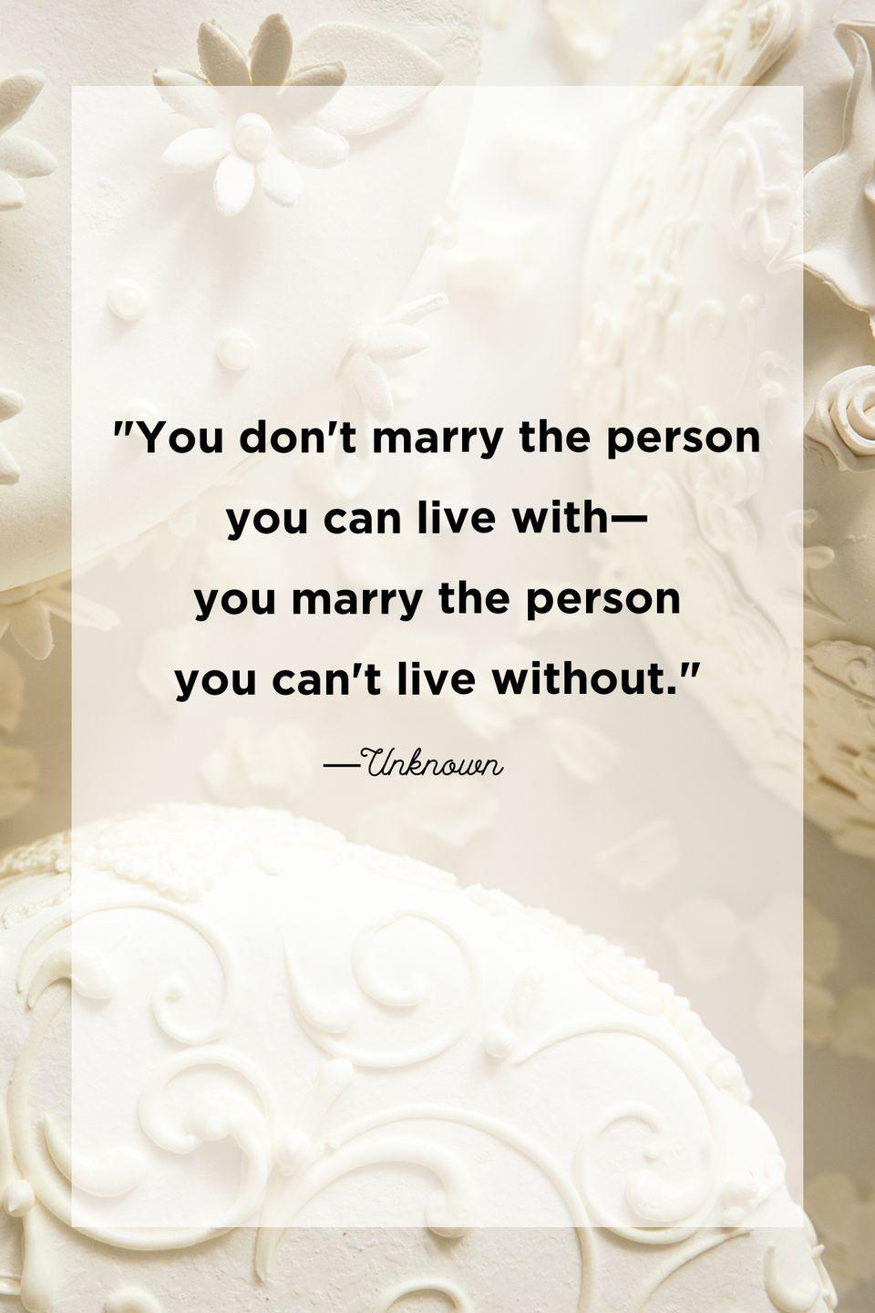 """<p>""""You don't marry the person you can live with—you marry the person you can't live without.""""</p>"""