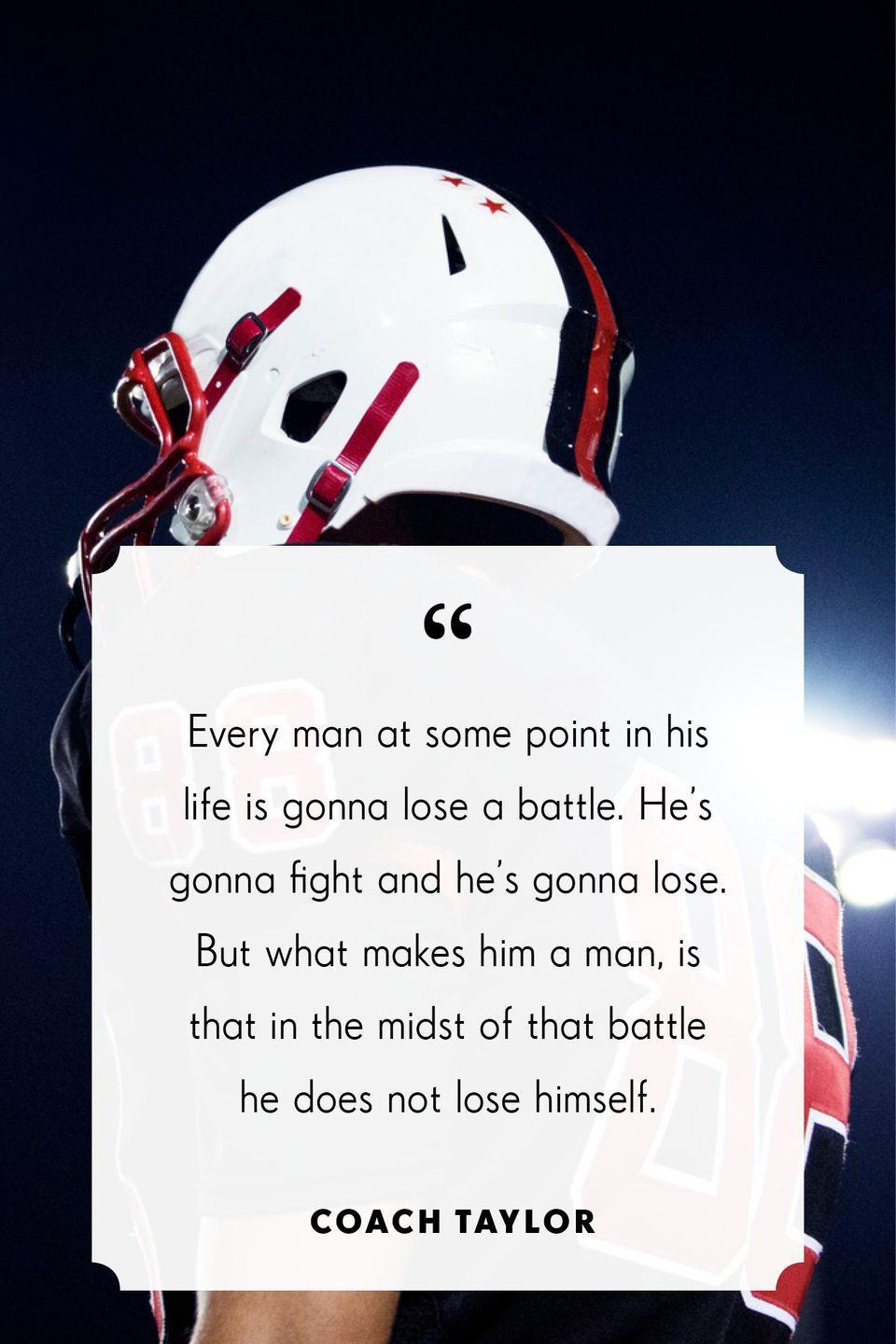 """<p>""""Every man at some point in his life is gonna lose a battle. He's gonna fight and he's gonna lose. But what makes him a man, is that in the midst of that battle he does not lose himself."""" </p>"""
