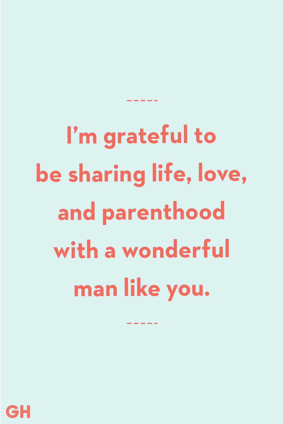 <p>I'm grateful to be sharing life, love, and parenthood with a wonderful man like you.</p>
