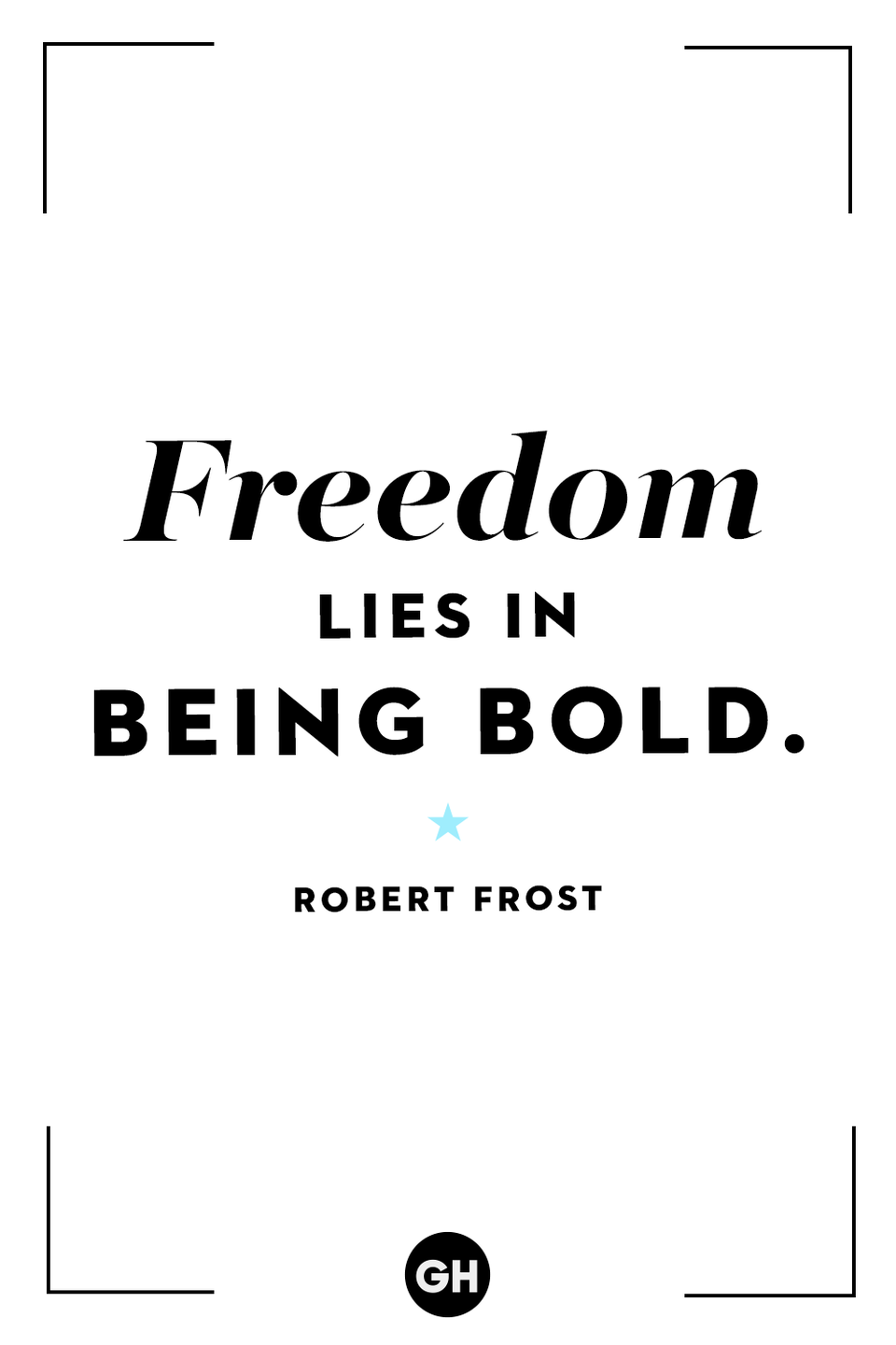 <p>Freedom lies in being bold.</p>