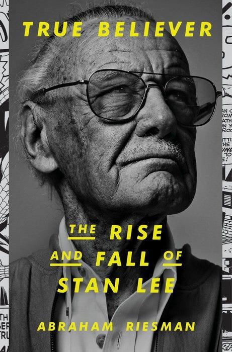 """""""True Believer: The Rise and Fall of Stan Lee,"""" by Abraham Riesman."""