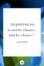 <p>Happiness is not by chance, but by choice. </p>